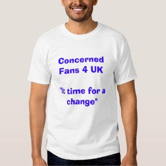 "Concerned Fans 4 UK""It time for a change"" T Shirts"