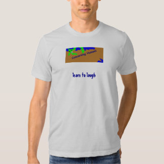 Concerning Humans: learn to laugh T-shirts