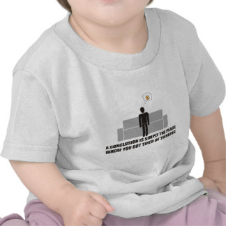 Conclusion is the place where youre done thinking shirt