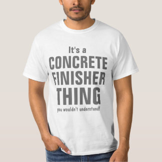 Concrete finisher thing you wouldn't understand T-Shirt