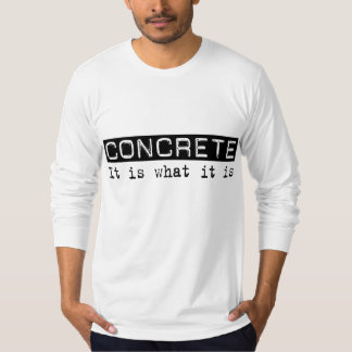 Concrete It Is T-Shirt