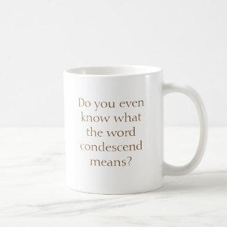 Condescend much? coffee mug