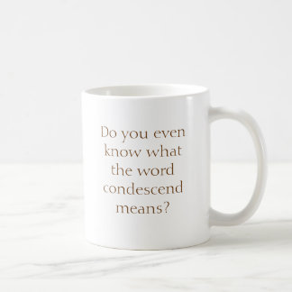 Condescend much? coffee mugs