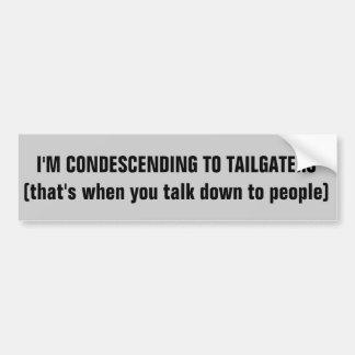 Condescending To Tailgaters Bumper Sticker