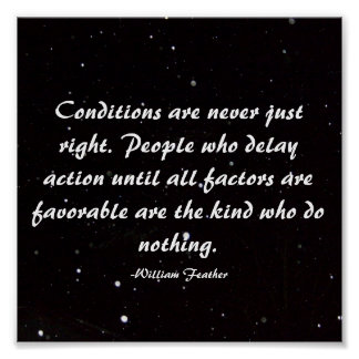 Conditions are never just right...Quote Poster