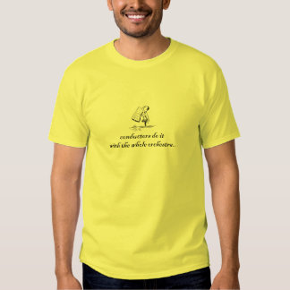 conductors do it with the whole orchestra.. t shirt