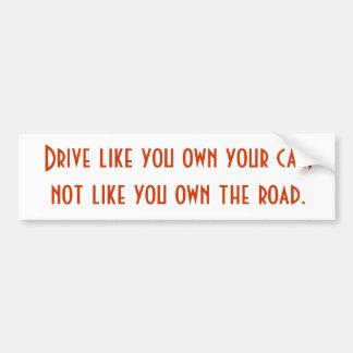 Conduzca como usted poseen su coche, no como usted pegatina para auto
