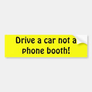 ¡Conduzca un coche no una cabina de teléfono! Pegatina Para Auto