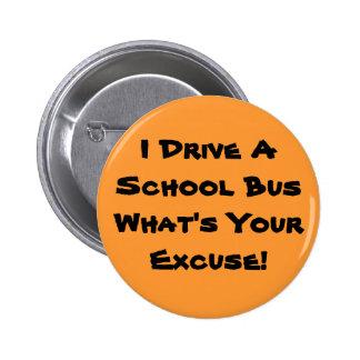 ¡Conduzco un autobús escolar cuál es su excusa! Pin Redondo De 2 Pulgadas