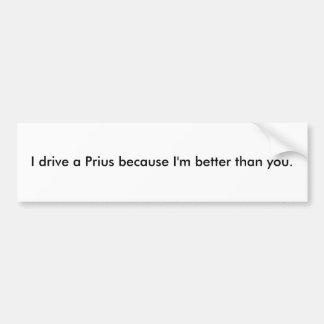 Conduzco un Prius porque soy mejor que usted Pegatina Para Auto