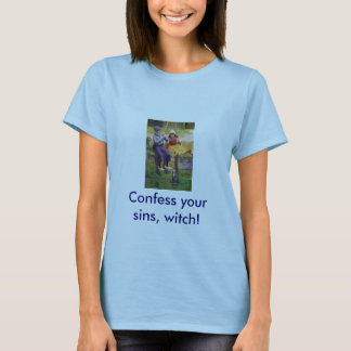 Confess your sins, witch! t-shirt