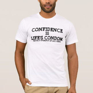 CONFIDENCE IS LIFE'S CONDOM T-Shirt
