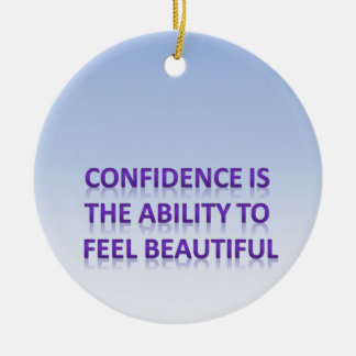 confidence is the ability to feel beautiful ceramic ornament