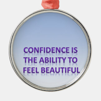 confidence is the ability to feel beautiful metal ornament
