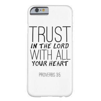 Confíe en en el caso del iPhone de señor With All Funda De iPhone 6 Barely There