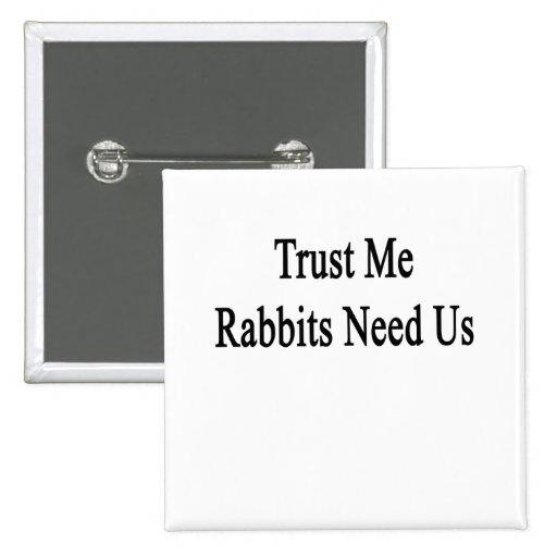 Confíe en que los conejos nos necesita pin