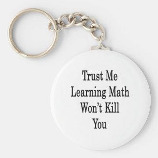 Confíe en que que aprende matemáticas no le matará llavero redondo tipo pin