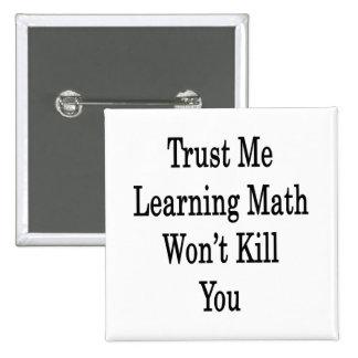 Confíe en que que aprende matemáticas no le matará pin cuadrado