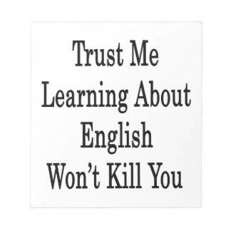 Confíe en que que aprende sobre inglés no le matar blocs de papel