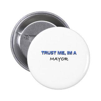 Confíe en que yo es alcalde pin redondo de 2 pulgadas