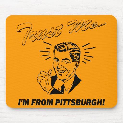 Confíe en que yo es de Pittsburgh Tapete De Ratón