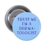 Confíe en que yo es dermatólogo pins