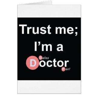 Confíe en que yo es doctor de a (Dallas) (fan) Tarjeta De Felicitación