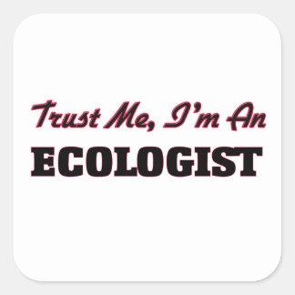 Confíe en que yo es ecologista pegatina cuadrada