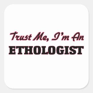 Confíe en que yo es etólogo calcomanías cuadradas