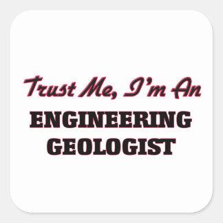 Confíe en que yo es geólogo de la ingeniería pegatinas cuadradas