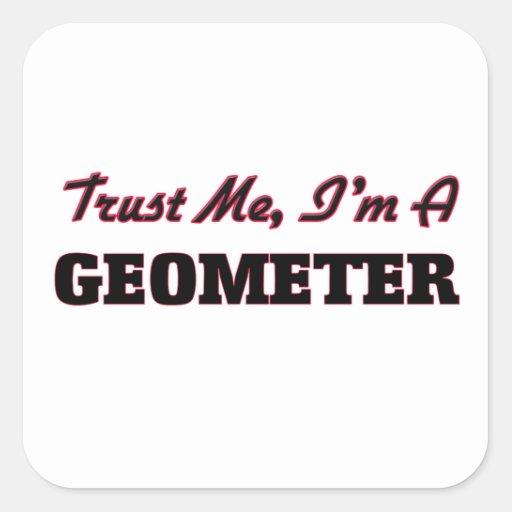 Confíe en que yo es geómetra calcomanías cuadradas personalizadas