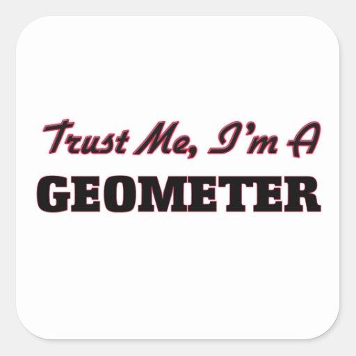 Confíe en que yo es geómetra calcomanía cuadrada personalizada