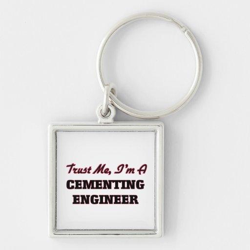 Confíe en que yo es ingeniero de cementación llaveros personalizados