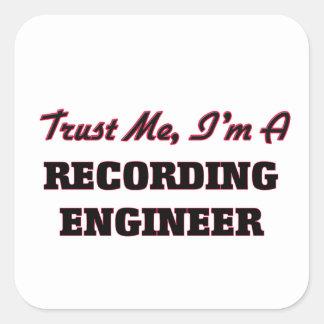 Confíe en que yo es ingeniero de la grabación calcomanías cuadradas