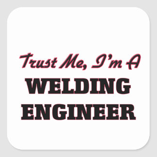 Confíe en que yo es ingeniero de la soldadura pegatina cuadradas personalizadas
