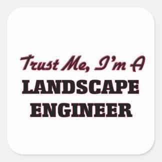 Confíe en que yo es ingeniero del paisaje calcomanías cuadradas