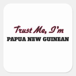 Confíe en que yo es Papua nuevo guineano Pegatina Cuadrada
