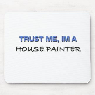 Confíe en que yo es pintor de casa alfombrillas de ratones