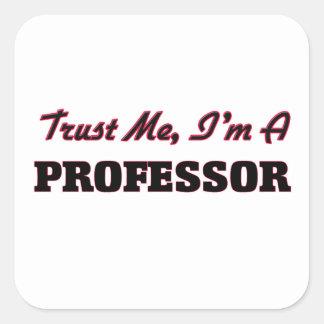 Confíe en que yo es profesor calcomanía cuadradas
