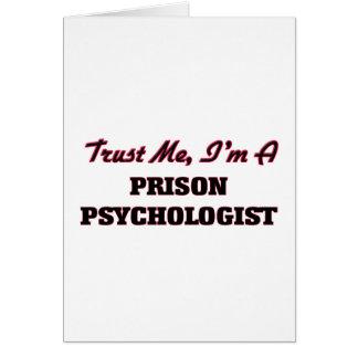 Confíe en que yo es psicólogo de la prisión tarjeta de felicitación