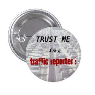 ¡Confíe en que… yo es reportero del tráfico! Pin Redondo De 1 Pulgada