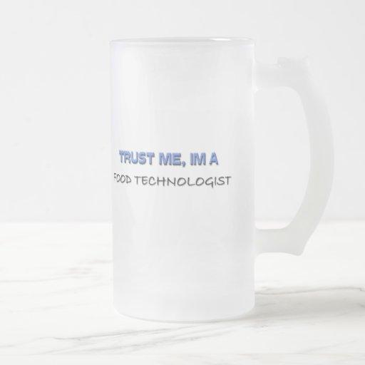 Confíe en que yo es tecnólogo de la comida tazas de café