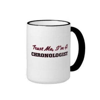 Confíe en que yo es un Chronologist Tazas De Café