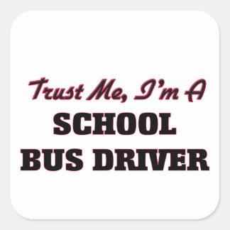 Confíe en que yo es un conductor del autobús pegatina cuadradas personalizada