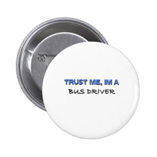 Confíe en que yo es un conductor del autobús pin redondo 5 cm