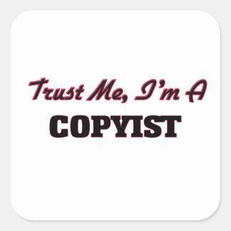 Confíe en que yo es un Copyist Pegatina Cuadrada