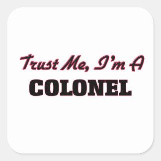Confíe en que yo es un coronel pegatina cuadrada