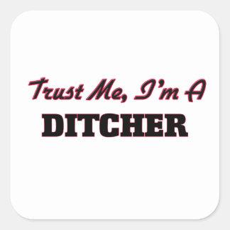 Confíe en que yo es un Ditcher Pegatina Cuadrada