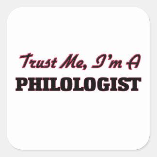 Confíe en que yo es un filólogo pegatina cuadrada