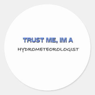 Confíe en que yo es un Hydrometeorologist Pegatinas Redondas